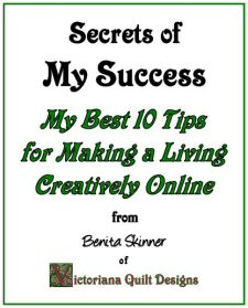 Secrets of My Success - Making a Living Creatively Online from Benita Skinner of Victoriana Quilt Designs