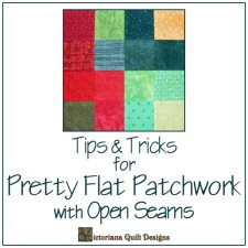 Tips & Tricks for Pretty Flat Patchwork with Open Seams