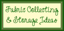 Fabric Collecting & Storage Ideas
